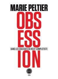 Obsessions : dans les coulisses du récit complotiste