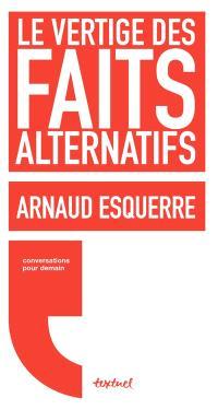 Le vertige des faits alternatifs : conversations avec Régis Meyran