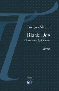 Black dog : chroniques Agd'Khazes
