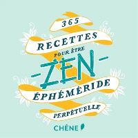 365 recettes pour être zen : éphéméride perpétuelle