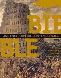 La Bible : une encyclopédie contemporaine : origines, archéologie, traductions, découvertes