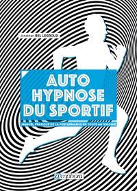 Autohypnose et performance sportive : manuel pratique d'entraînement mental pour le sportif