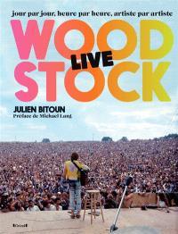 Woodstock live : jour par jour, heure par heure, artiste par artiste
