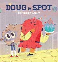 Doug & Spot : le PROUT géant