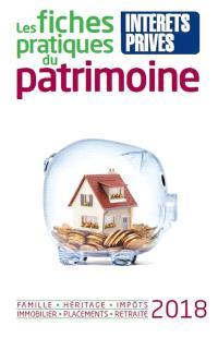 Les fiches pratiques du patrimoine 2018 : famille, héritage, impôts, immobilier, placements, retraite
