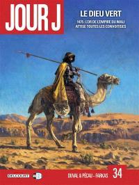 Jour J. Volume 34, Le dieu vert : 1475 : l'or de l'empire du Mali attise toutes les convoitises