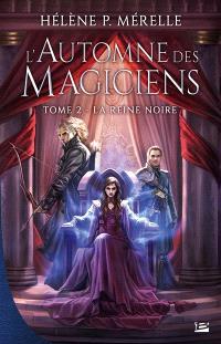 L'automne des magiciens. Volume 2, La reine noire