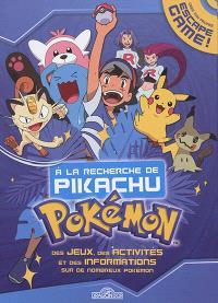 Pokémon : à la recherche de Pikachu : des jeux, des activités et des informations sur de nombreux pokémon