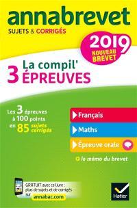 La compil' 3 épreuves : français, maths, épreuve orale : nouveau brevet 2019