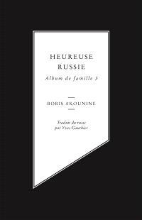 Album de famille. Volume 3, Heureuse Russie : la voie de l'utopie