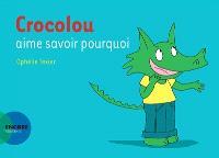 Crocolou aime savoir pourquoi