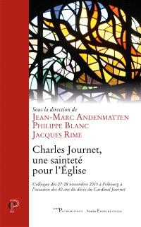 Charles Journet, une sainteté pour l'Eglise : colloque des 27-28 novembre 2015 à Fribourg à l'occasion des 40 ans du décès du cardinal Journet