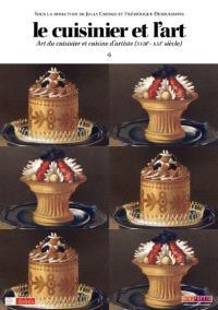 Le cuisinier et l'art : art du cuisinier et cuisine d'artiste (XVIe-XXIe siècle)