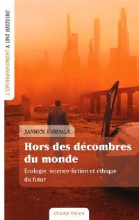 Hors des décombres du monde : écologie, science-fiction et éthique du futur
