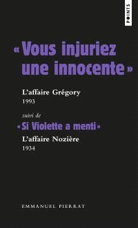 Vous injuriez une innocente : l'affaire Gregory, 1993; Suivi de Si Violette a menti : l'affaire Nozière, 1934