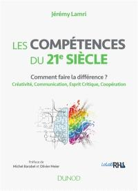 Les compétences du 21e siècle : comment faire la différence ? : créativité, communication, esprit critique, coopération