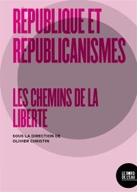 Républiques et républicanismes : les cheminements de la liberté