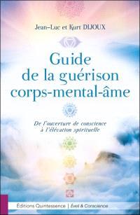 Guide de la guérison corps-mental-âme : de l'ouverture de conscience à l'élévation spirituelle