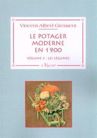 Le potager moderne en 1900. Volume 2, Les légumes
