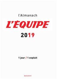 L'Equipe 2019 : l'almanach : 1 jour, 1 exploit