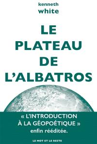 Le plateau de l'albatros : introduction à la géopoétique
