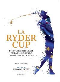 La Ryder Cup : l'histoire intégrale de la plus grande compétition de golf