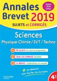 Sciences : physique chimie, SVT, techno : annales brevet 2019, sujets et corrigés, sujets 2018 inclus