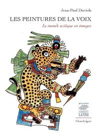 Les peintures de la voix : le monde aztèque en images