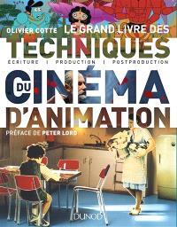 Le grand livre des techniques du cinéma d'animation : écriture, production, post-production