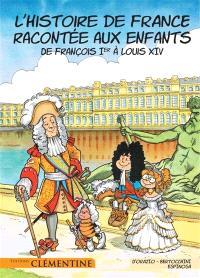 L'histoire de France racontée aux enfants. Volume 3, De François Ier à Louis XIV
