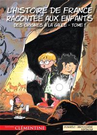 L'histoire de France racontée aux enfants. Volume 1, Des origines à la Gaule