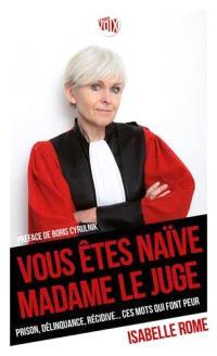 Vous êtes naïve, madame le juge : prison, délinquance, récidive... ces mots qui font peur
