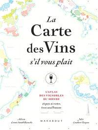 La carte des vins s'il vous plaît : l'atlas des vignobles du monde : 56 pays, 110 cartes, 8.000 ans d'histoire
