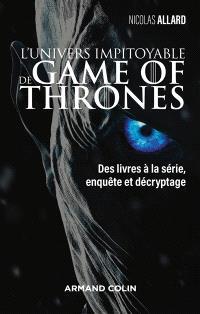 L'univers impitoyable de Game of thrones : des livres à la série, enquête et décryptage