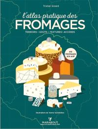 L'atlas pratique des fromages : terroirs, goûts, textures, accords : 413 fromages, 205 AOP