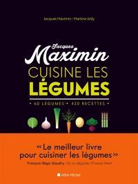 Jacques Maximin cuisine les légumes : 60 légumes, 420 recettes
