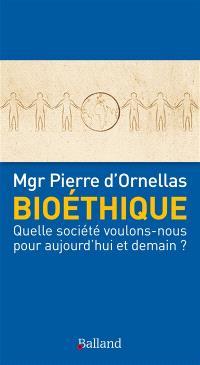 Bioéthique : quelle société voulons-nous pour aujourd'hui et demain ?