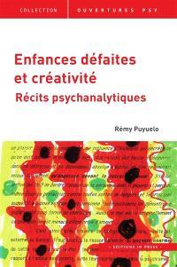 Enfances défaites et créativité : récits psychanalytiques