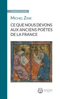Ce que nous devons aux anciens poètes de la France : leçon de clôture prononcée le 10 février 2016