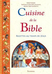 Cuisine de la Bible : 110 recettes au temps de Jésus. Suivi de La vie quotidienne en Palestine au temps de Jésus : extraits