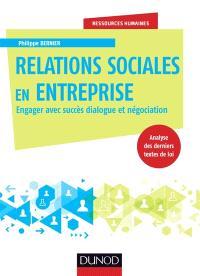 Relations sociales en entreprise : engager avec succès dialogue et négociation : analyse des derniers textes de loi