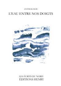 L'eau entre nos doigts : anthologie poétique