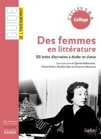 Des femmes en littérature : 100 textes d'écrivaines à étudier en classe : collège, cycles 3 & 4