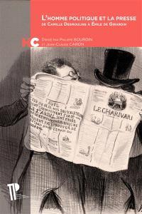 L'homme politique et la presse : de Camille Desmoulins à Emile de Girardin