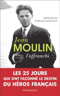 Jean Moulin : l'affranchi