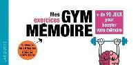 Mes exercices gym mémoire : + de 90 jeux pour booster votre mémoire