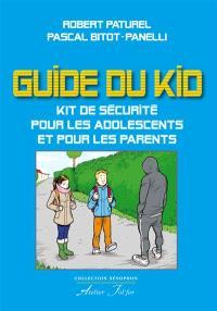 Le guide du kid : kit de sécurité pour les adolescents et pour les parents