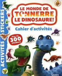 Le monde de Tonnerre le dinosaure ! : cahier d'activités