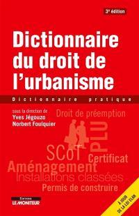 Dictionnaire du droit de l'urbanisme : dictionnaire pratique
