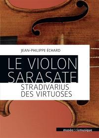Le violon Sarasate : Stradivarius des virtuoses